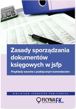 Okładka książki Zasady sporządzania dokumentów księgowych w jsfp. Przykłady wzorów z praktycznym komentarzem
