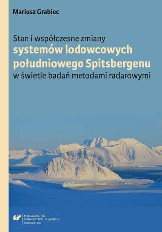 Okładka książki Stan i współczesne zmiany systemów lodowcowych południowego Spitsbergenu. W świetle badań metodami radarowymi