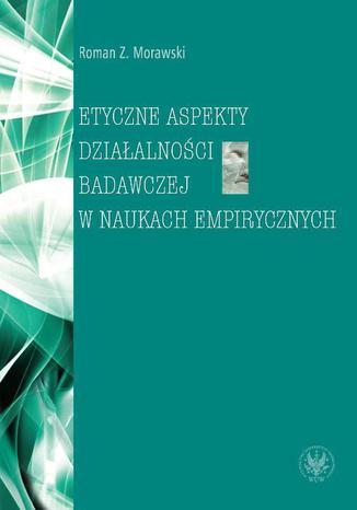 Okładka książki/ebooka Etyczne aspekty działalności badawczej w naukach empirycznych