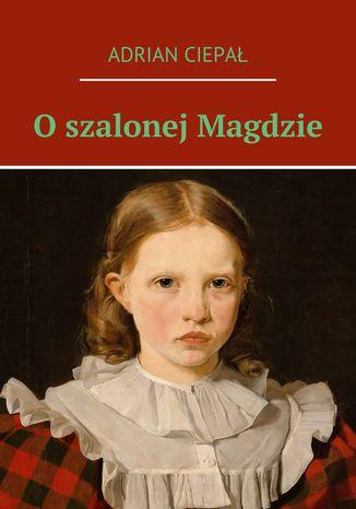 Okładka książki O szalonej Magdzie