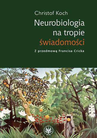 Okładka książki/ebooka Neurobiologia na tropie świadomości