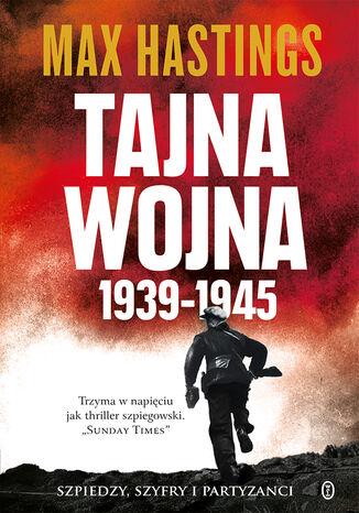 Okładka książki Tajna wojna 1939-1945. Szpiedzy, szyfry i partyzanci