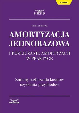 Okładka książki/ebooka Amortyzacja jednorazowa i rozliczanie amortyzacji w praktyce