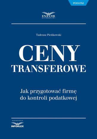 Okładka książki/ebooka Ceny transferowe. Jak przygotować firmę do kontroli podatkowej