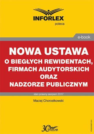 Okładka książki Nowa ustawa o biegłych rewidentach, firmach audytorskich oraz nadzorze publicznym