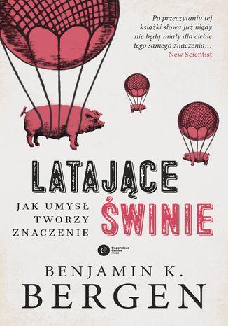 Okładka książki/ebooka Latające świnie. Jak umysł tworzy znaczenie