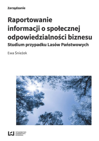Okładka książki/ebooka Raportowanie informacji o społecznej odpowiedzialności biznesu. Studium przypadku Lasów Państwowych