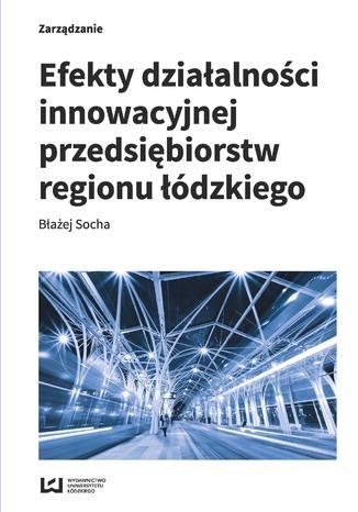 Okładka książki Efekty działalności innowacyjnej przedsiębiorstw regionu łódzkiego