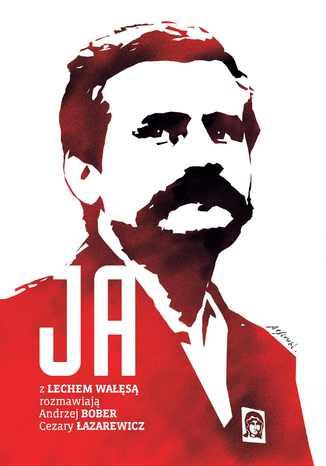 Okładka książki Ja. Rozmowa z Lechem Wałęsą