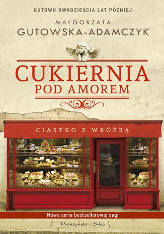 Okładka książki Cukiernia Pod Amorem. Ciastko z wróżbą