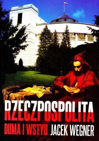 Okładka książki Rzeczpospolita. Duma i wstyd
