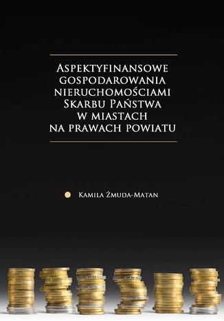 Okładka książki/ebooka Aspekty finansowe gospodarowania nieruchomościami Skarbu Państwa w miastach na prawach powiatu
