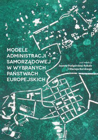 Okładka książki MODELE ADMINISTRACJI SAMORZĄDOWEJ W WYBRANYCH PAŃSTWACH EUROPEJSKICH