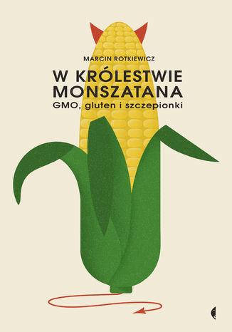 Okładka książki W królestwie Monszatana. GMO, gluten i szczepionki