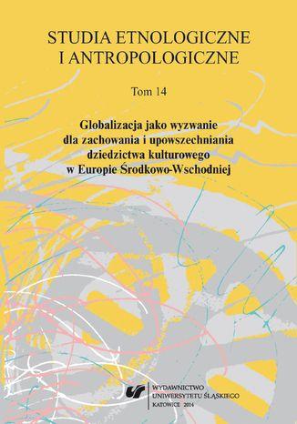 Okładka książki 'Studia Etnologiczne i Antropologiczne' 2014. T. 14: Globalizacja jako wyzwanie dla zachowania i upowszechniania dziedzictwa kulturowego w Europie Środkowo-Wschodniej