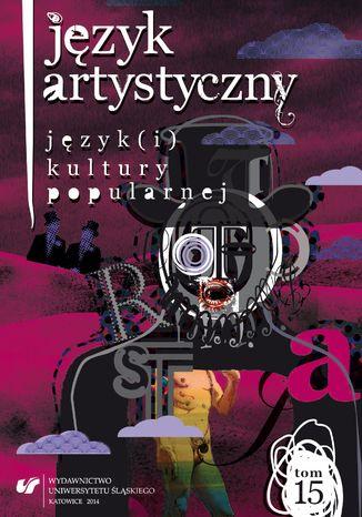 Okładka książki/ebooka Język Artystyczny. T. 15: Język(i) kultury popularnej