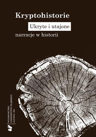 Okładka książki Kryptohistorie. Ukryte i utajone narracje w historii
