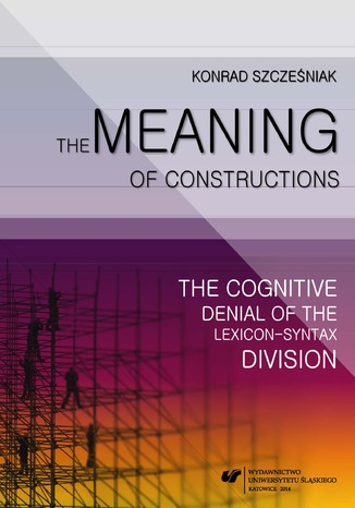Okładka książki The Meaning of Constructions. The Cognitive Denial of the Lexicon-Syntax Division