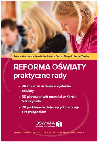 Okładka książki Reforma oświaty - praktyczne rady. 38 zmian w ustawie o systemie oświaty. 30 planowanych nowości w Karcie Nauczyciela. 29 problemów dotyczących reformy z rozwiązaniami (E-book)