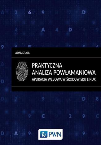 Okładka książki/ebooka Praktyczna analiza powłamaniowa. Aplikacja webowa w środowisku Linux