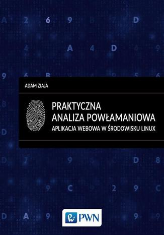 Okładka książki Praktyczna analiza powłamaniowa. Aplikacja webowa w środowisku Linux