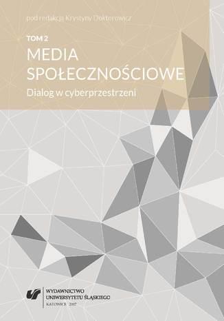 Okładka książki Media społecznościowe. Dialog w cyberprzestrzeni. T. 2