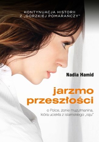 Okładka książki/ebooka Jarzmo przeszłości. O Polce, żonie muzułmanina, która uciekła z islamskiego