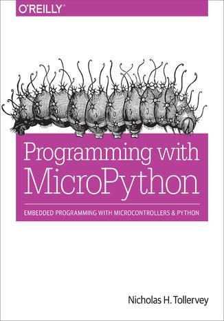 Okładka książki/ebooka Programming with MicroPython. Embedded Programming with Microcontrollers and Python