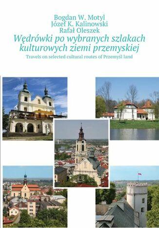 Okładka książki Po wybranych szlakach kulturowych powiatu przemyskiego i Przemyśla