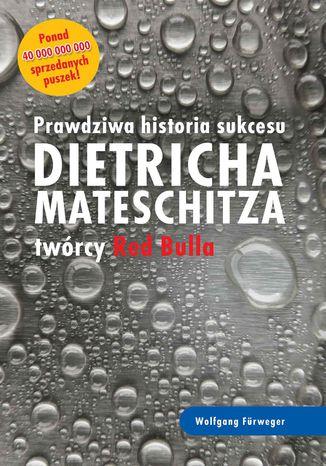 Okładka książki Prawdziwa historia sukcesu Dietricha Mateschitza twórcy Red Bulla