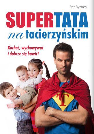 Okładka książki Supertata na tacierzyńskim. Kochać, wychowywać i dobrze się bawić!