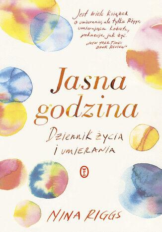 Okładka książki Jasna godzina. Dziennik życia i umierania