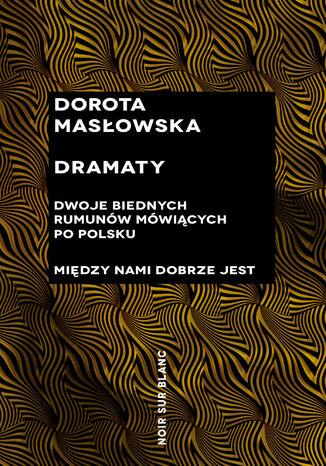 Okładka książki Dramaty. Dwoje biednych Rumunów mówiących po polsku; Między nami dobrze jest