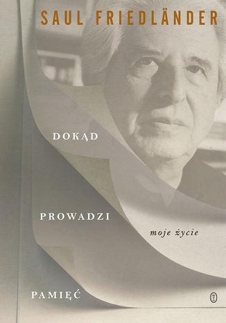 Okładka książki/ebooka Dokąd prowadzi pamięć. Moje życie