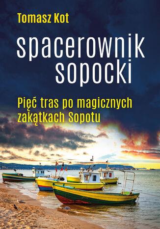 Okładka książki/ebooka Spacerownik sopocki. Pięć tras po magicznych zakątkach Sopotu