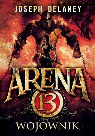Okładka książki/ebooka Arena 13 Tom 3 Wojownik