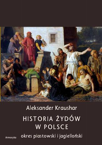 Okładka książki Historia Żydów w Polsce. Okres piastowski. Okres jagielloński