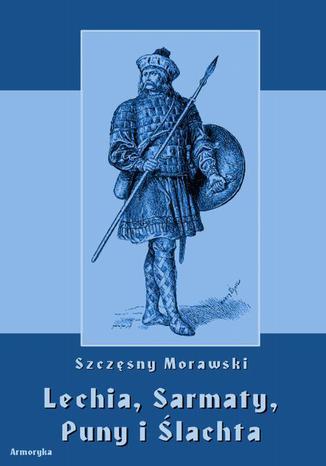 Okładka książki/ebooka Lechia, Sarmaty, Puny i Ślachta