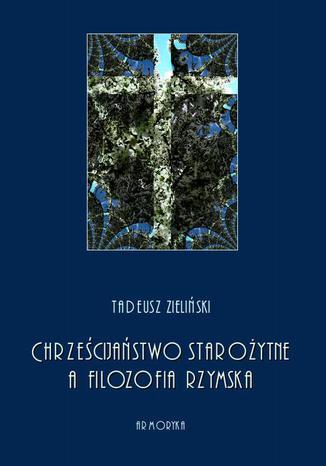 Okładka książki/ebooka Chrześcijaństwo starożytne, a filozofia rzymska