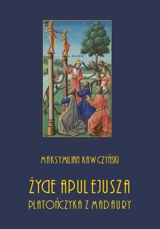 Okładka książki Życie Apulejusza platończyka z Madaury