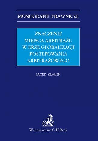 Okładka książki Znaczenie miejsca arbitrażu w erze globalizacji postępowania arbitrażowego