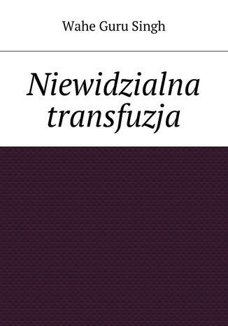 Okładka książki Niewidzialna transfuzja
