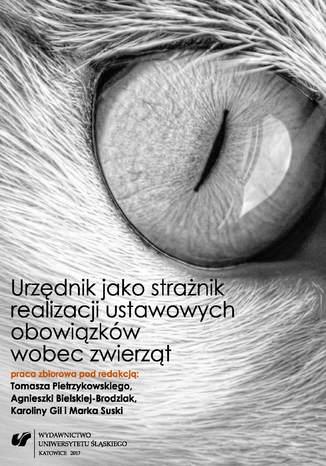 Okładka książki Urzędnik jako strażnik realizacji ustawowych obowiązków wobec zwierząt