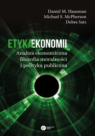 Okładka książki/ebooka Etyka ekonomii. Analiza ekonomiczna, filozofia moralności i polityka publiczna