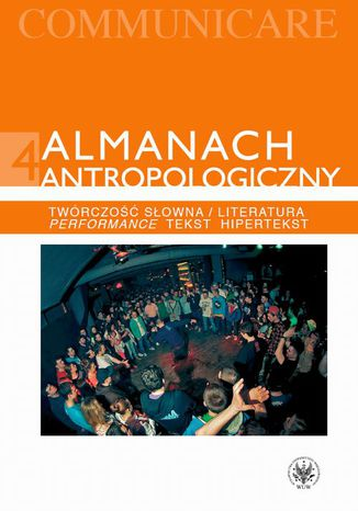 Okładka książki Almanach antropologiczny 4. Twórczość słowna / Literatura. Performance, tekst, hipertekst