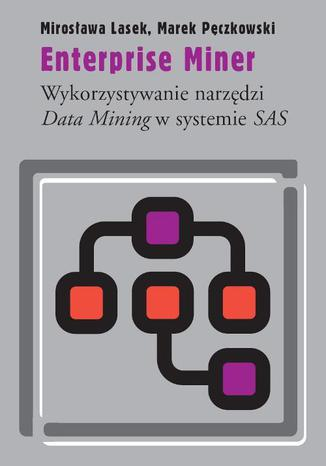Okładka książki/ebooka Enterprise Miner. Wykorzystywanie narzędzi Data Mining w systemie SAS