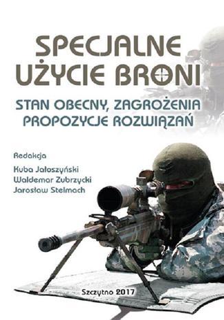 Okładka książki/ebooka Specjalne użycie broni. Stan obecny, zagrożenia, propozycje rozwiązań