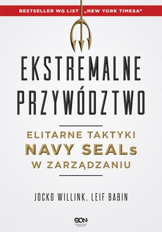 Okładka książki/ebooka Ekstremalne przywództwo. Elitarne taktyki Navy SEALs w zarządzaniu