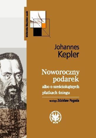 Okładka książki Noworoczny podarek albo o sześciokątnych płatkach śniegu