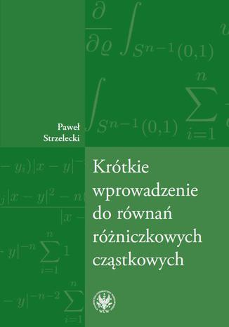 Okładka książki Krótkie wprowadzenie do równań różniczkowych cząstkowych